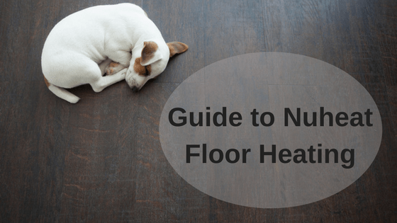 A Guide To Nuheat Floor Heating Benefits Installation More